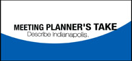 Meeting Planner&#x27;s Take - Describe Indianapolis